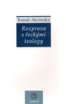 Tomáš Akvinský: Rozprava s řeckými teology cena od 125 Kč