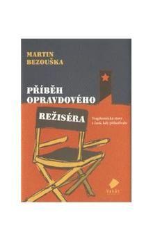 Martin Bezouška: Příběh opravdového režiséra cena od 178 Kč