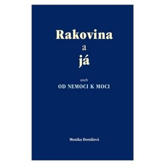 Monika Dostálová: Rakovina a já cena od 123 Kč