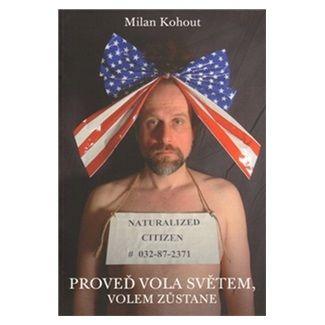 Milan Kohout: Proveď vola světem, volem zůstane cena od 117 Kč