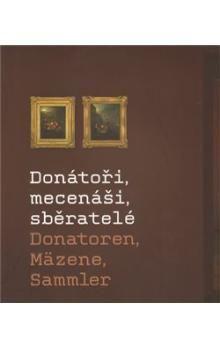 Moravská galerie v Brně Donátoři, mecenáši, sběratelé cena od 202 Kč