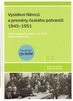Adrian von Arburg, Tomáš Staněk: VYSÍDLENÍ NĚMCŮ A PROMĚNY ČESKÉHO POHRANIČÍ I. cena od 339 Kč