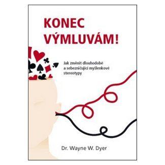 Wayne W. Dyer: Konec výmluvám! cena od 230 Kč
