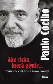 Paulo Coelho: Ako rieka, ktorá plynie... Úvahy a zamyslenia z rokov 1998 - 2005 cena od 172 Kč