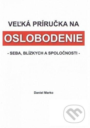 Daniel Marko: Veľká príručka na oslobodenie cena od 172 Kč