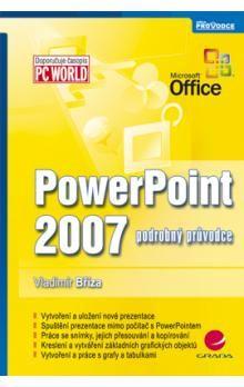 Vladimír Bříza: PowerPoint 2007 - podrobný průvodce cena od 58 Kč