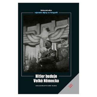 Heinrich Hoffmann: Hitler buduje velké Německo cena od 121 Kč