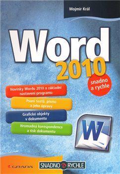 Mojmír Král: Word 2010 - snadno a rychle cena od 21 Kč