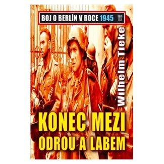 Wilhelm Tieke: Konec mezi Odrou a Lebem - Boj o Berlín v roce 1945 cena od 186 Kč