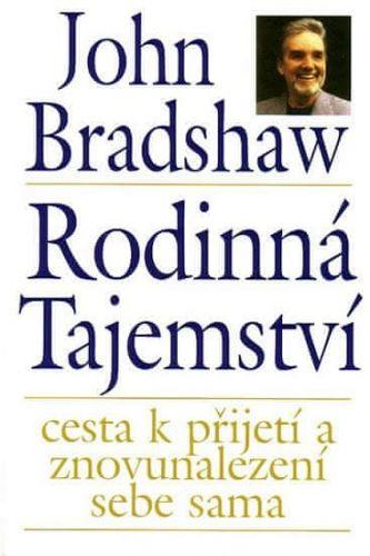 John Bradshaw: Rodinná tajemství - cesta k přijetí a znovunalezení sebe sama - John Bradshaw cena od 166 Kč
