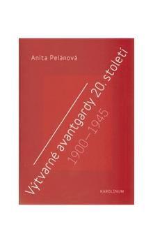 Anita Pelánová: Výtvarné avantgardy 20.století cena od 117 Kč