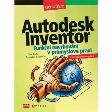 Computer Press Autodesk Inventor - Funkční navrhování v průmyslové praxi cena od 0 Kč