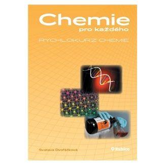 Svatava Dvořáčková: Chemie pro každého – Rychlokurz chemie cena od 124 Kč