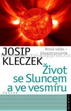 Josip Kleczek: Život se Sluncem a ve vesmíru cena od 315 Kč