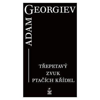 Adam Georgiev: Třepetavý zvuk ptačích křídel cena od 147 Kč