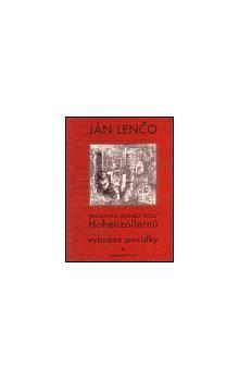 Ján Lenčo: Didaktická kronika rodu Hohezollernů. Vybrané povídky cena od 89 Kč