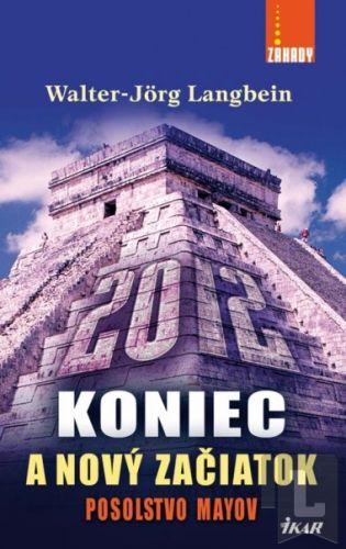 IKAR 2012 Koniec a nový začiatok/Posolstvo Mayov cena od 0 Kč