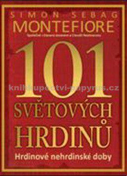 Simon Sebag Montefiore: 101 světových hrdinů cena od 0 Kč