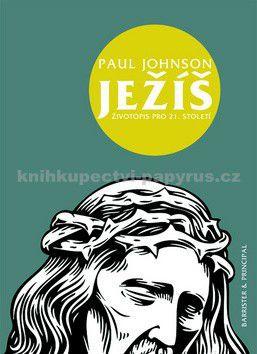 Paul Johnson: Ježíš - Životopis pro 21. století cena od 205 Kč