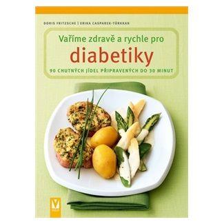 Fritzsche Doris, Casparek-Türkkan Erika: Vaříme zdravě a rychle pro diabetiky cena od 160 Kč