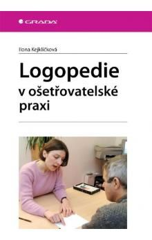 Ilona Kejklíčková: Logopedie v ošetřovatelské praxi cena od 168 Kč