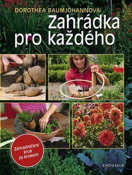 Dorothea Baumjohann: Zahrádka pro každého - Zahradničení krok za krokem cena od 0 Kč