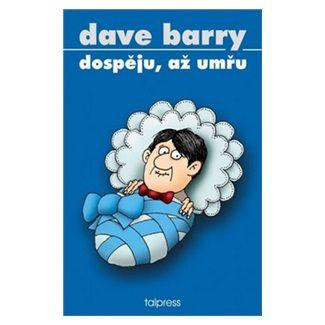 Dan Barry: Dospěju, až umřu cena od 123 Kč