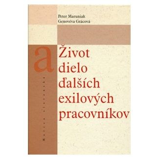 Peter Maruniak, Genovéva Grácová: Život a dielo ďalších exilových pracovníkov cena od 181 Kč