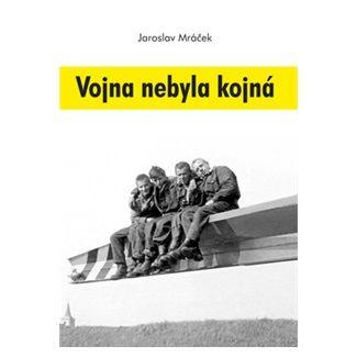 Jaroslav Mráček: Vojna nebyla kojná cena od 125 Kč