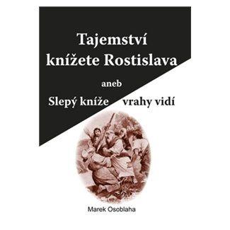 Marek Osoblaha: Tajemství knížete Rostislava aneb Slepý kníže vrahy vidí cena od 169 Kč
