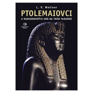 Luděk Václav Wellner: PTOLEMAIOVCI - Z makedonských hor na trůn faraonů cena od 398 Kč