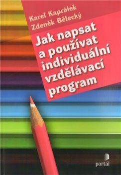 Karel Kaprálek, Zdeněk Bělecký: Jak napsat a používat individuální vzdělávací program cena od 179 Kč