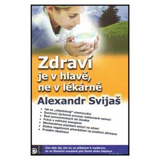 Alexander Svijaš: Zdraví je v hlavě, ne v lékárně cena od 249 Kč