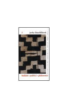 Jarka Stuchlíková: Indiáni, politici, plukovníci cena od 108 Kč