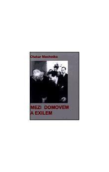 Otakar Machotka: Mezi domovem a exilem cena od 85 Kč