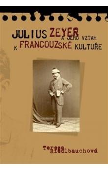 Tereza Riedlbauchová: Julius Zeyer a jeho vztah k francouzské kultuře cena od 268 Kč