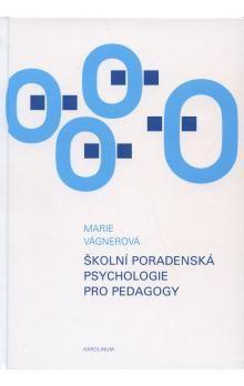 Marie Vágnerová: Školní poradenská psychologie pro pedagogy cena od 254 Kč