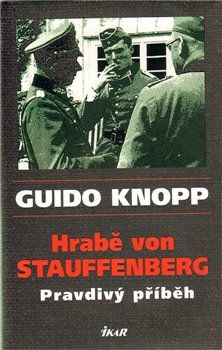 Guido Knopp: Hrabě von Stauffenberg - Pravdivý příběh cena od 180 Kč