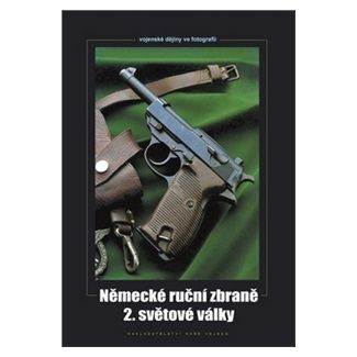 Zdeněk Hurník: Německé ruční zbraně 2. světové války cena od 312 Kč