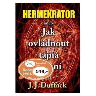 J. J. Duffack: Hermekrator aneb Jak ovládnout tajná umění cena od 97 Kč