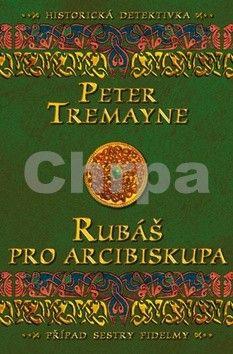 Treymayne Peter: Rubáš pro arcibiskupa - Případ sestry Fidelmy cena od 195 Kč