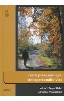 Roger Walsh, Vaughan Frances: Cesty přesažení ega - transpersonální vize cena od 312 Kč