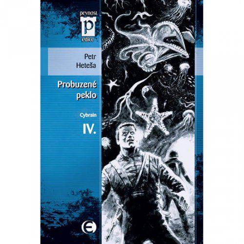 Petr Heteša: Probuzené peklo - Cybrain IV. (Edice Pevnost) cena od 69 Kč