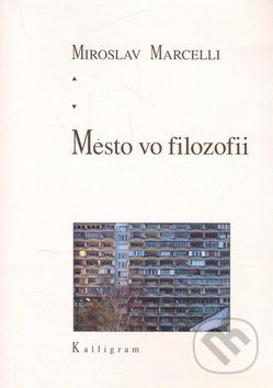 Miroslav Marcelli: Mesto vo filozofii cena od 168 Kč