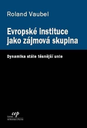 Ronald Vaubel: Evropské instituce jako zájmová skupina cena od 102 Kč