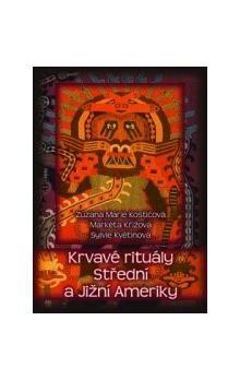 Sylvie Květinová, Zuzana Marie Kostičková, Markéta Křížová: Krvavé rituály Střední a Jižní Ameriky cena od 101 Kč