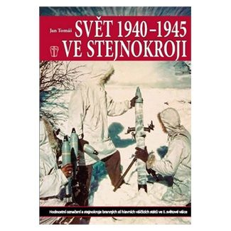 Jan Tomáš: Svět 1940-1945 ve stejnokroji cena od 237 Kč