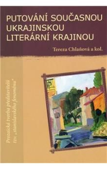 Tereza Chlaňová: Putování současnou ukrajinskou literární krajinou cena od 151 Kč