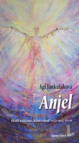 Agi Jankulák: Anjel - Hold mužom, ktorí obohatili môj život cena od 126 Kč