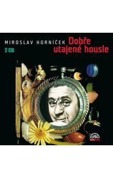 Miroslav Horníček: Dobře utajené housle cena od 196 Kč